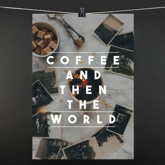 POSTER Coffee and then the world