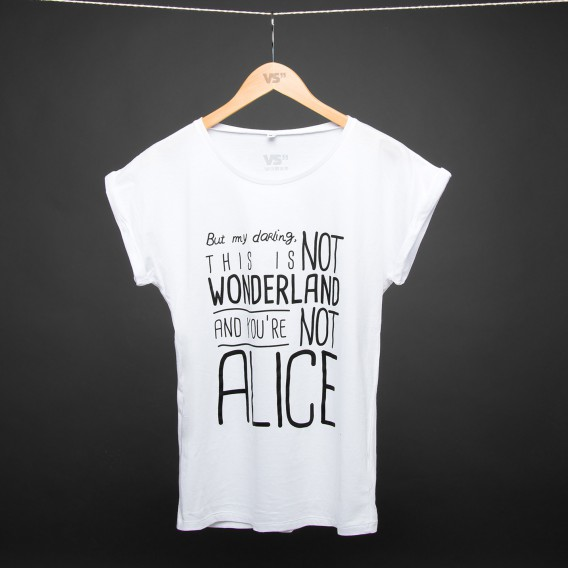 Shirt But my darling this is not wonderland and you're not ALICE WHITE WOMEN