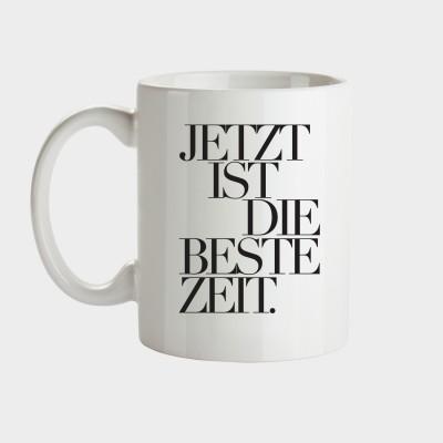 Jetzt ist die beste Zeit - Tasse
