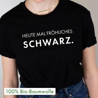 """Heute mal fröhliches schwarz - schwarzes T-Shirt mit Spruch von VS"""""""