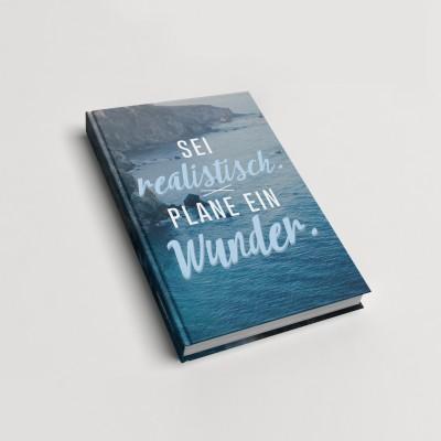 Sei realistisch, plane ein Wunder - Notizbuch