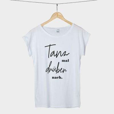 Tanz mal drüber nach - Shirt