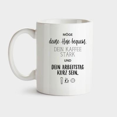 Möge deine Hose bequem, dein Kaffee stark und dein Arbeitstag kurz sein - Tasse