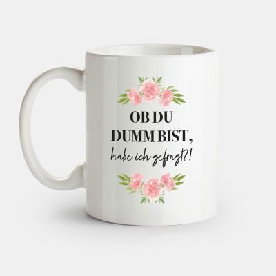 """Ob du dumm bist, habe ich gefragt - Tasse von VS"""" - Tasse mit Spruch"""