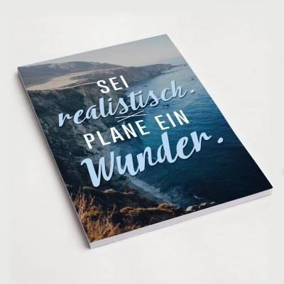 Sei realistisch, plane ein Wunder - Notizblock