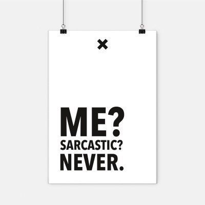 "Poster Wordporn - ""Me? Sarcastic? Never."""