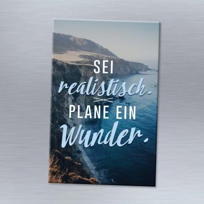 Sei realistisch, plane ein Wunder - Magnet