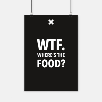 "Poster Wordporn - ""WTF. Where's the food?"""