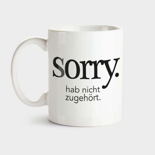 Sorry hab nicht zugehört - Tasse