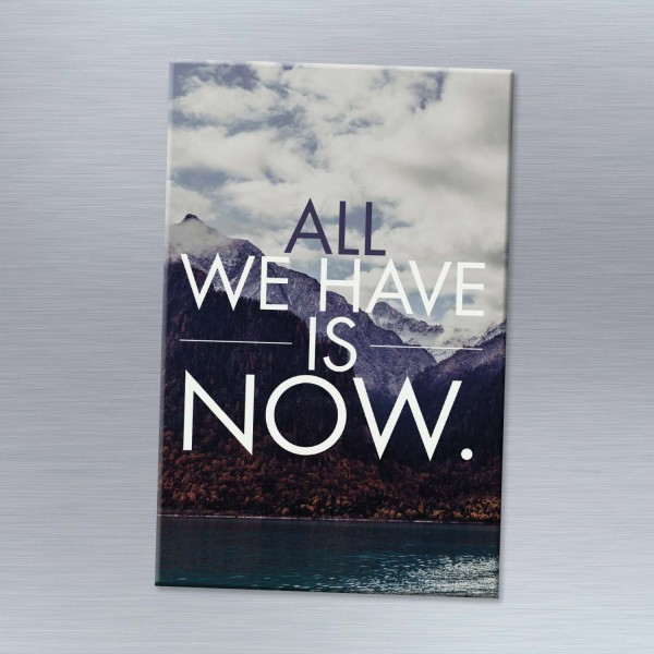 All we have is now - Magnet