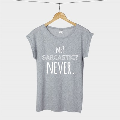 Me? Sarcastic? Never. - Shirt