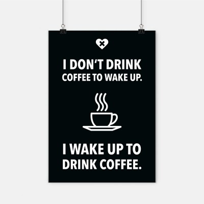 "Poster wrdprn - ""I don't drink coffee to wake up."""