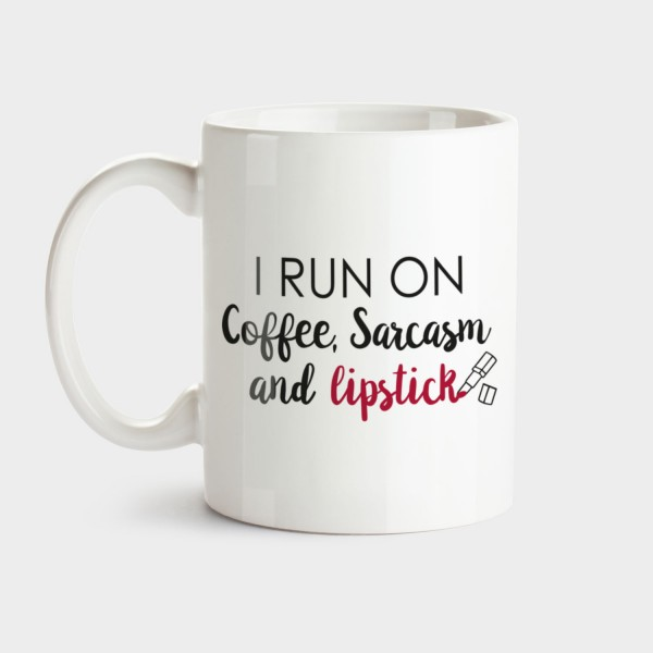 I run on coffee, sarcasm and lipstick - Tasse
