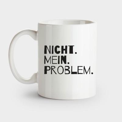 Nicht. Mein. Problem. - Tasse