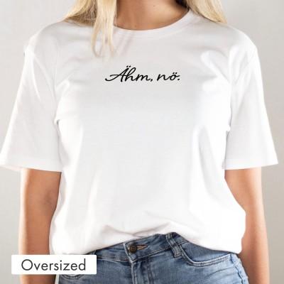 Oversized T-Shirt - Ähm, nö