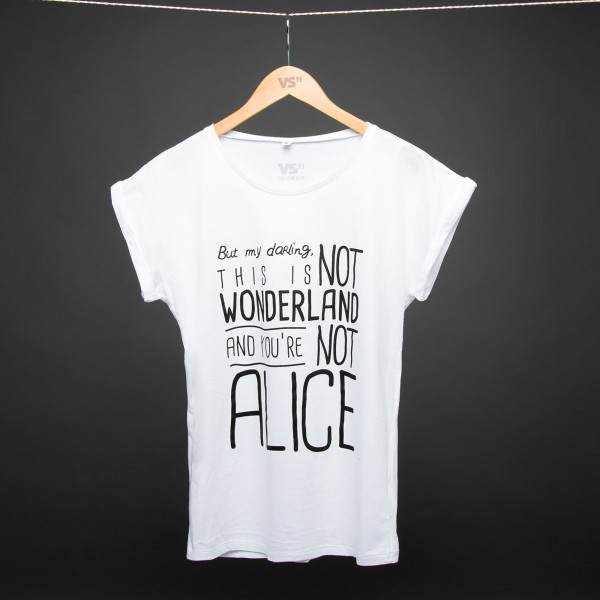 This is not wonderland and you're not Alice - Shirt