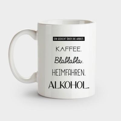 Ein Gedicht über die Arbeit: Kaffee. Blablabla. Heimfahren. Alkohol. - Tasse