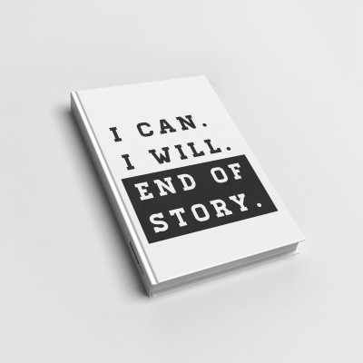 I can. I will. End of story - Notizbuch