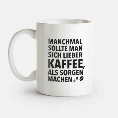 Manchmal sollte man sich lieber Kaffee als Sorgen machen - Tasse mit Spruch von wrdprn