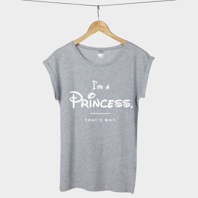 I'm a princess that's why- Shirt
