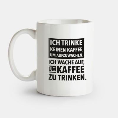 Tasse wrdprn - Ich trinke keinen Kaffee um aufzuwachen. Ich wache auf um Kaffee zu trinken.