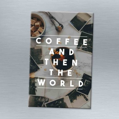 Coffee and then the world - Magnet