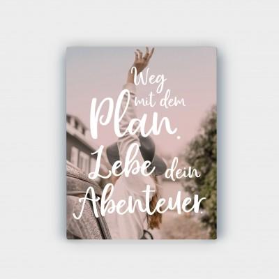 Weg mit dem Plan. Lebe dein Abenteuer - Wandbild