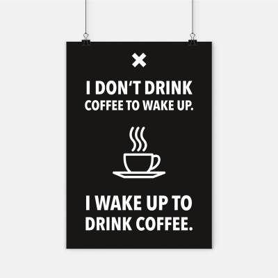 "Poster Wordporn - ""I don't drink coffee to wake up."""