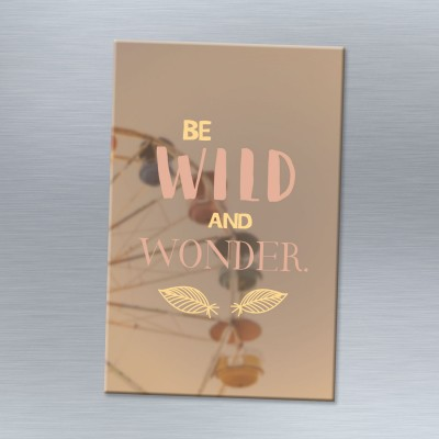 Be wild and wonder - Magnet