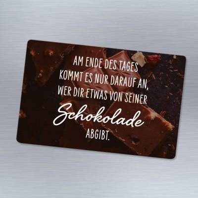 Magnet von VS -  Am Ende des Tages kommt es nur darauf an, wer dir etwas von seiner Schokolade abgibt