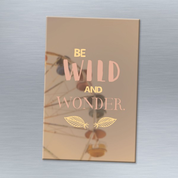 Be wild and wonderful - Magnet
