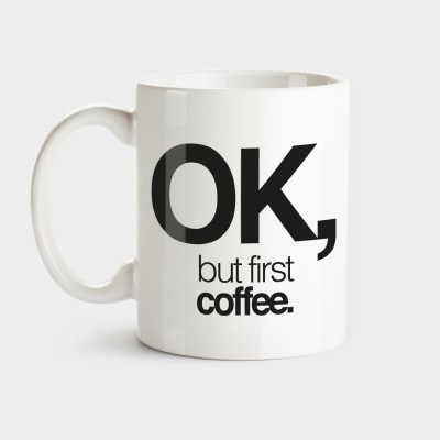 Ok, but first coffee - Tasse