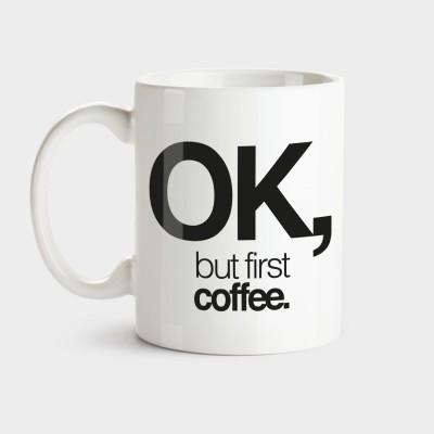 Ok, but first coffee - Tasse