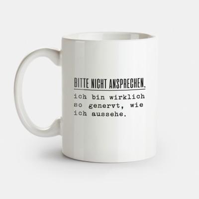 Tasse für deinen Arbeitsalltag - Bitte nicht ansprechen. Ich bin wirklich so genervt wie ich aussehe