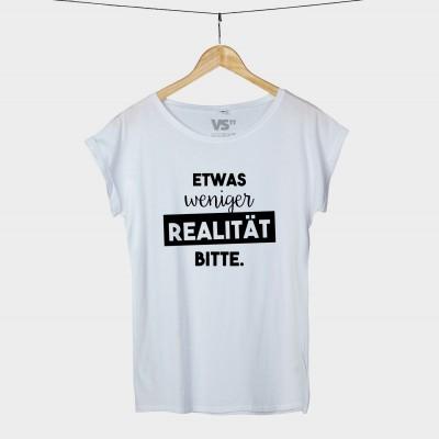 Etwas weniger Realität bitte. - Shirt