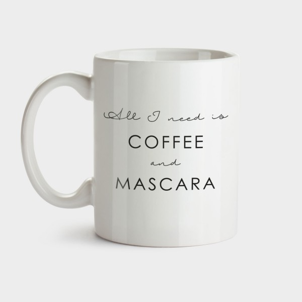 All I need is coffee and mascara - Tasse