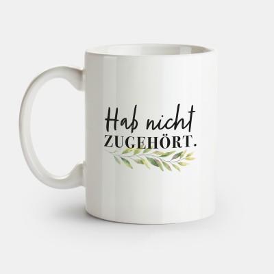 """Hab nicht zugehört - Tasse von VS"""" - Tasse mit Spruch"""