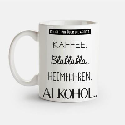 """Ein Gedicht über die Arbeit. Kaffee. Blablabla. Heimfahren. Alkohol - Tasse von VS"""""""