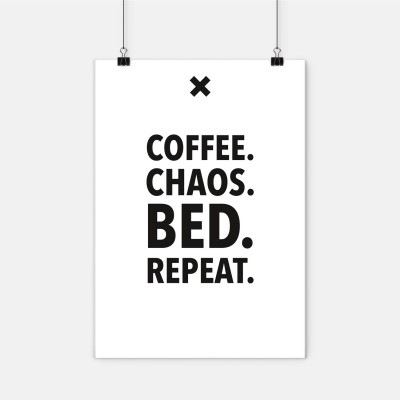 """Poster Wordporn - """"Coffee. Chaos. Bed. Repeat."""""""