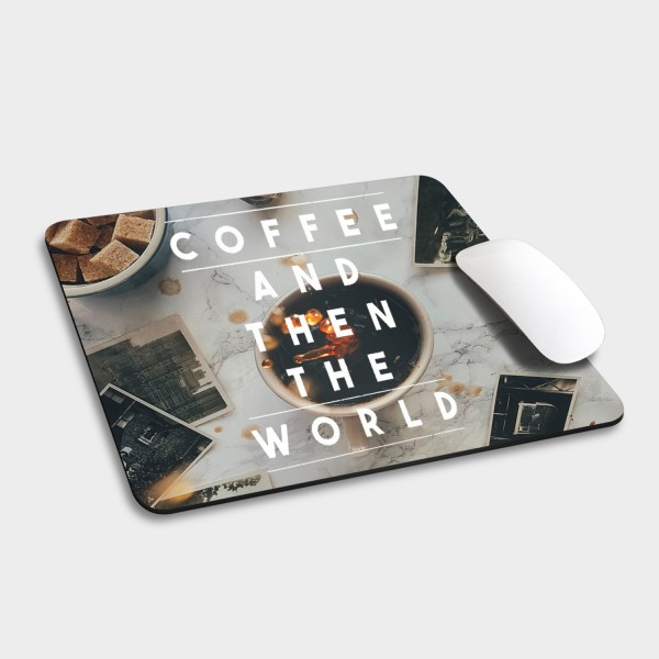 Coffee and then the world - Mousepad