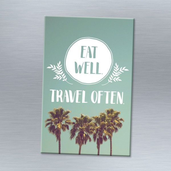 Eat well, travel often - Magnet