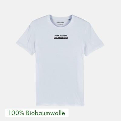 I am not anti social - weißes T-Shirt aus 100% Biobaumwolle von wrdprn