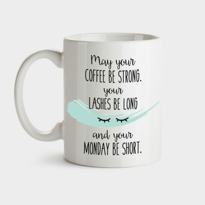 May your coffee be strong. Your lashes be long and your Monday be short - Tasse