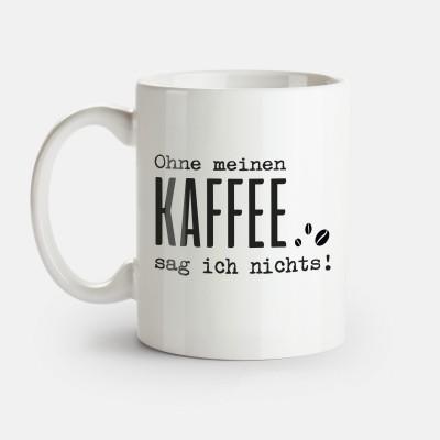 Ohne meinen Kaffee sag ich nichts - Tasse von Lieblingskollegen