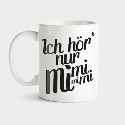 Ich hör nur mimimi - Tasse