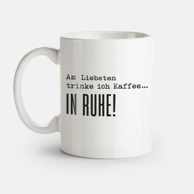 Am liebsten trinke ich Kaffee... in Ruhe - Tasse von Lieblingskollegen