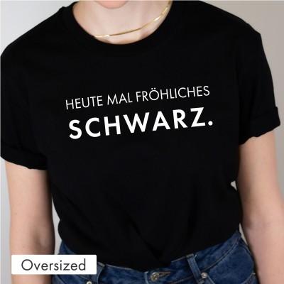 Oversized T-Shirt - Heute mal fröhliches Schwarz