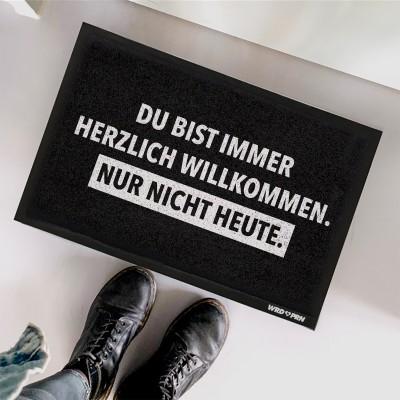 Du bist immer herzlich Willkommen. Nur nicht heute. - Fußmatte mit Spruch von wrdprn 60 x 45 cm