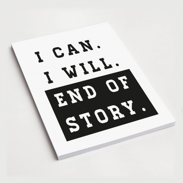 I can. I will. End of story. - Notizblock