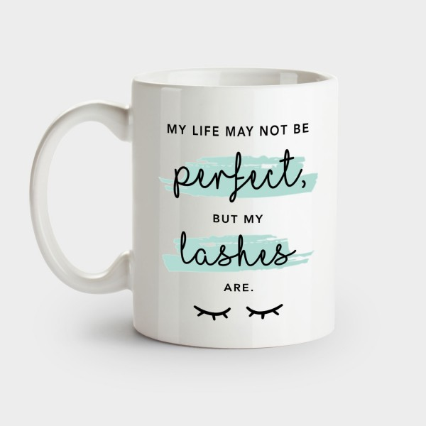 My life may not be perfect. But my lashes are - Tasse